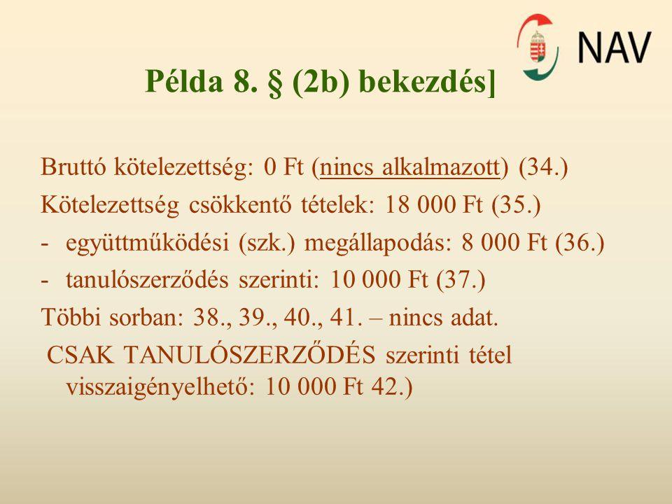 Példa 8. § (2b) bekezdés] Bruttó kötelezettség: 0 Ft (nincs alkalmazott) (34.) Kötelezettség csökkentő tételek: 18 000 Ft (35.)